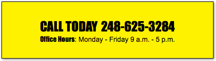 CALL TODAY 248-625-3284 Office Hours: Monday - Friday 9 a.m. - 5 p.m.